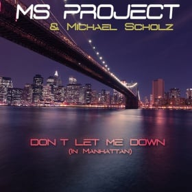 MS PROJECT & MICHAEL SCHOLZ - DON'T LET ME DOWN (IN MANHATTAN)